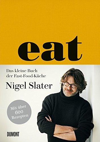 Eat: Das kleine Buch der Fast-Food-Küche