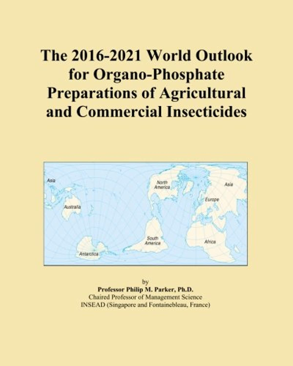 The 2016-2021 World Outlook for Organo-Phosphate Preparations of Agricultural and Commercial Insecticides