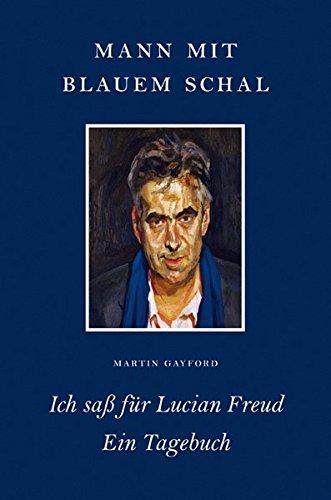 Mann mit blauem Schal: Ich saß für Lucian Freud - Ein Tagebuch (KapitaleBibliothek)