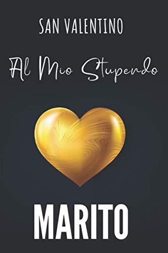 San Valentino. Al Mio Stupendo Marito: Taccuino Appunti San Valentino per Lei, Lui, Coppie, Partner....