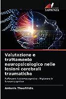 Valutazione e trattamento neuropsicologico nelle lesioni cerebrali traumatiche: Rafforzare il sistema cognitivo - Migliorare le funzioni cognitive
