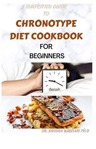 SIMPLIFIED GUIDE TO CHRONOTYPE DIET COOKBOOK FOR BEGINNERS: 80+ Fresh And Healthy Recipes For Sleeping pattern And Behavior