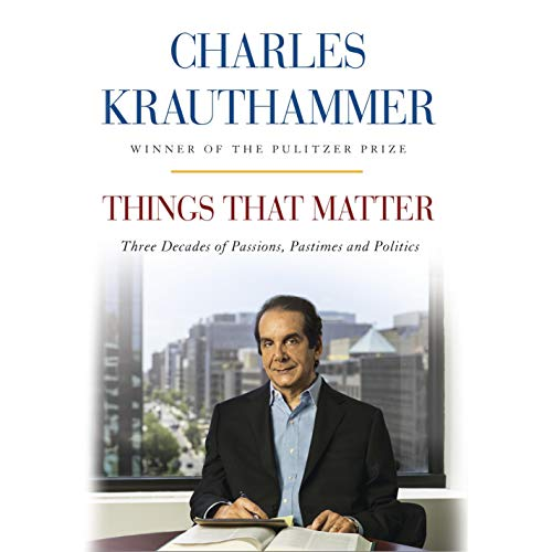 Things That Matter Audiobook By Charles Krauthammer cover art
