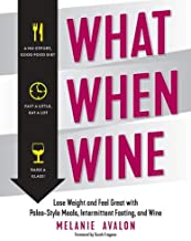 What When Wine - Lose Weight and Feel Great with Paleo-Style Meals, Intermittent Fasting, and Wine