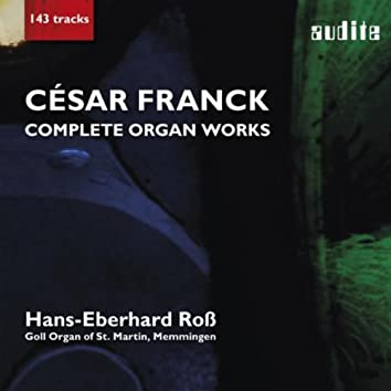 César Franck: Complete Organ Works (Recorded at the Goll Organ of St. Martin, Memmingen)