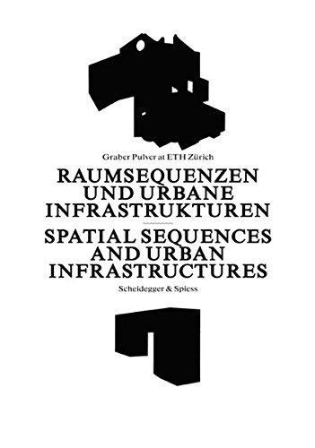 Raumsequenzen und Urbane Infrastrukturen: Graber Pulver at ETH Zürich