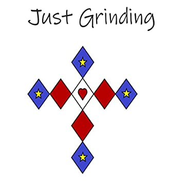 Just Grinding
