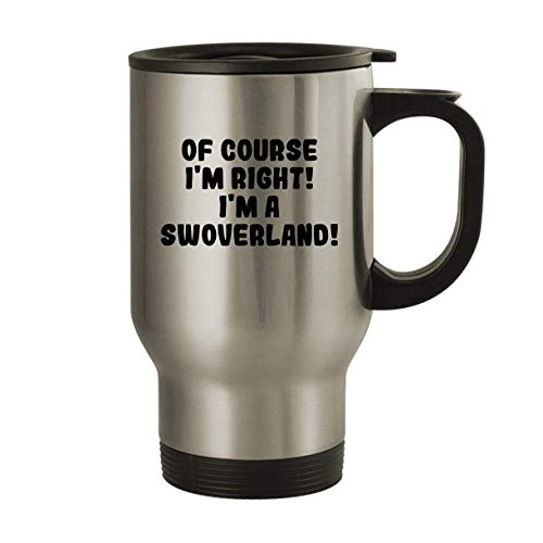 Of Course I'm Right! I'm A Swoverland! - 14oz Stainless Steel Travel Mug, Silver