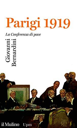 Parigi 1919: La Conferenza di pace (Universale paperbacks Il Mulino Vol. 764)