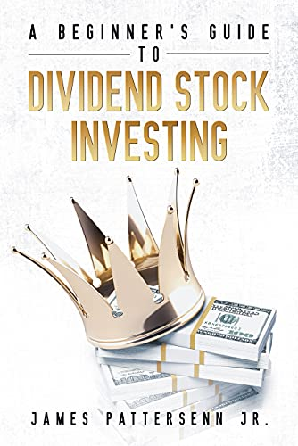 A Beginner's Guide to Dividend Stock Investing: Dividend Investing Made Easy (Beginner's Guide to the Stock Market Book 1)