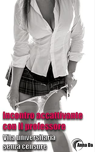 Incontro accattivante con il professore: Vita universitaria senza censure (18+) (Italian Edition)