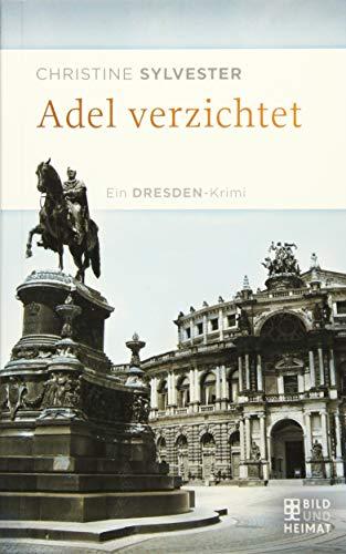 Adel verzichtet: Kökkenmöddingers zweiter Fall. Ein Dresden-Krimi