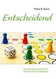 entscheidend: psychologie und technik besserer entscheidungen (german edition)