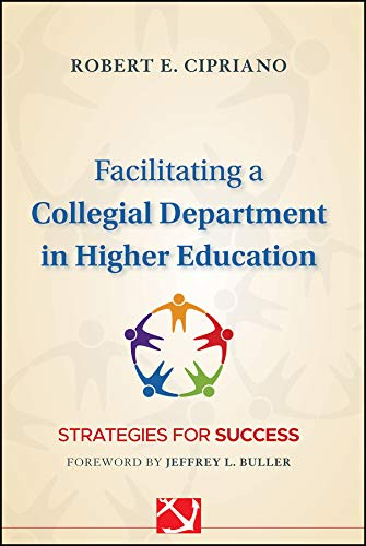 Facilitating a Collegial Department in Higher Education: Strategies for Success (Jossey-Bass Resources for Department Chairs Book 138) (English Edition)