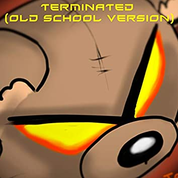 Terminated (Old School Version)