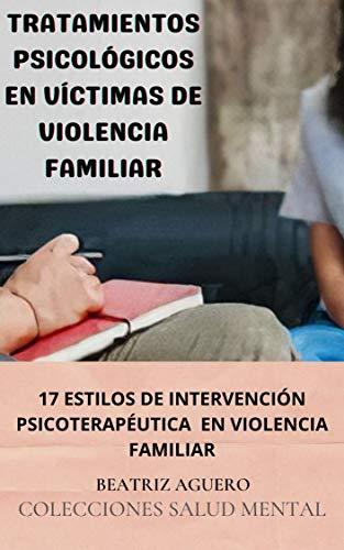 Tratamientos Psicológicos en Víctimas de Violencia Familiar - 17 Estilos de Intervención Psicoterapéutica en Violencia Familiar