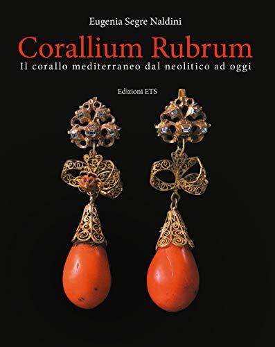 Corallium rubrum. Il corallo mediterraneo dal neolitico ad oggi. Ediz. illustrata