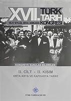17. Türk Tarih Kongresi 2 Cilt 2. Kisim - Orta Asya ve Kafkasya Tarihi 15-17 Eylül 2014 / Ankara - Kongreye Sunulan Bildiriler