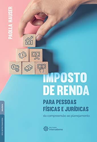 Imposto de Renda para pessoas físicas e jurídicas: da compreensão ao planejamento