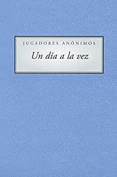 Jugadores Anonimous Un Dia a la vez (A Day At a Time Gamblers Anonymous) (Spanish Edition) by [Anonymous]