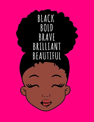 Black Bold Brave Brilliant Beautiful: Black Girl Magic Writing Notebook Journal 8.5' x 11' 100+ Pages. Journal Notebook for Note Taking, Diary, ... and Reminder for Girls, Women...