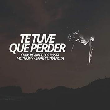 Te Tuve Que Perder (feat. Leo Kosta, MC Thomy, Santhi Otra Nota)