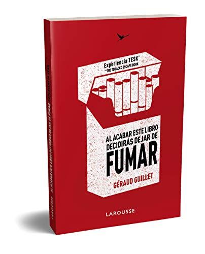 Al acabar este libro decidirás DEJAR DE FUMAR: Experiencia TESK (The Tobacco Escape Book) (LAROUSSE - Libros Ilustrados/ Prácticos - Vida Saludable)
