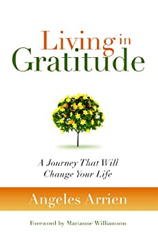 Living in Gratitude: A Journey That Will Change Your Life by [Angeles Arrien, Marianne Williamson]