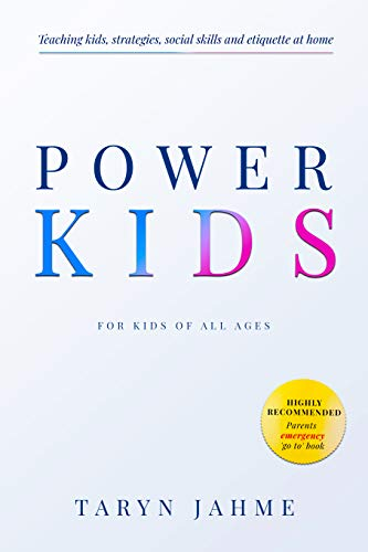 Book: POWER KIDS - Supporting kids, parents and families to teach their children modern manners, strategies, etiquette and social skills for proper development and social behaviour by Taryn Jahme