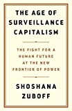 The Age of Surveillance Capitalism - The Fight for the Future at the New Frontier of Power [Paperback]