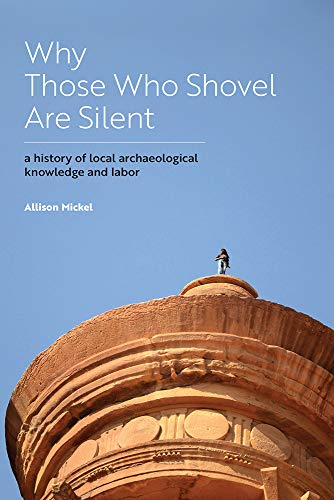 Why Those Who Shovel Are Silent: A History of Local Archaeological Knowledge and Labor