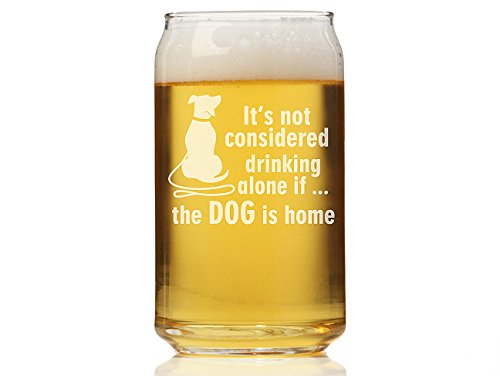 "Chloe and Madison""It's Not Drinking Alone If the Dog Is Home"" Can Glass, Set of 4"