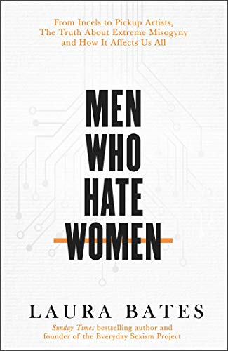Men Who Hate Women: From incels to pickup artists, the truth about...