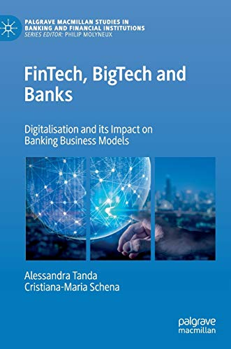 FinTech, BigTech and Banks: Digitalisation and Its Impact on Banking Business Models (Palgrave Macmillan Studies in Banking and Financial Institutions)
