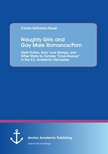 """Naughty Girls and Gay Male Romance/Porn: Slash Fiction, Boys' Love Manga, and Other Works by Female """"Cross-Voyeurs"""" in the U.S. Academic Discourses (English Edition)"""