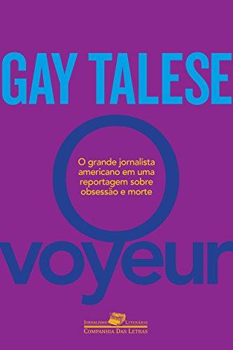 O Voyeur: O inventor do jornalismo literário em uma reportagem sobre obsessão e morte (Coleção Jornalismo Literário)