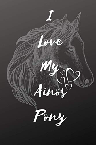 I Love My Ainos Pony Horse Notebook For Horse Lovers: Composition Notebook 6x9' Blank Lined Journal