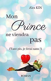 Mon prince ne viendra pas: (Tant pis, je ferai sans !) par [Alex Kin]
