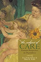 The Subject of Care: Feminist Perspectives on Dependency (Feminist Constructions)