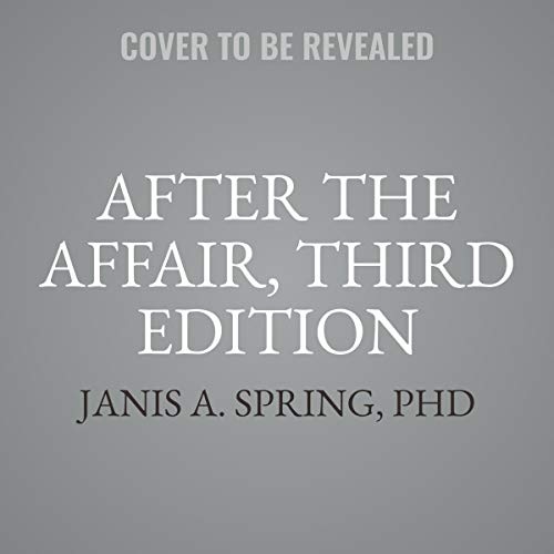 After the Affair: Healing the Pain and Rebuilding Trust When a Partner Has Been Unfaithful - Library Edition