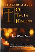 The Adams Lessons on Truth Healing