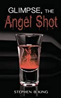 Glimpse, The Angel Shot (Deadly Glimpses)