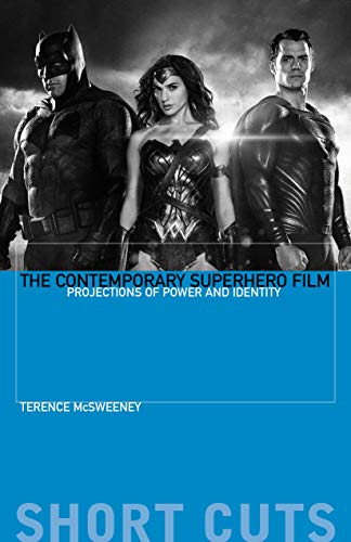 The Contemporary Superhero Film: Projections of Power and Identity (Short Cuts) (English Edition)