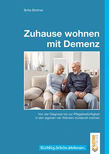 Zuhause wohnen mit Demenz: Von der Diagnose bis zur Pflegebedürftigkeit in den eigenen vier Wänden würdevoll wohnen (Richtig.Schön.Wohnen.: Freche, schlaue und schöne Themen!)