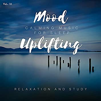 Mood Uplifting - Calming Music For Sleep, Relaxation And Study, Vol. 02