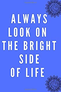 Always Look On The Bright Side Of Life: Motivational Notebook, Journal, Diary (110 Pages, Blank, 6 x 9)