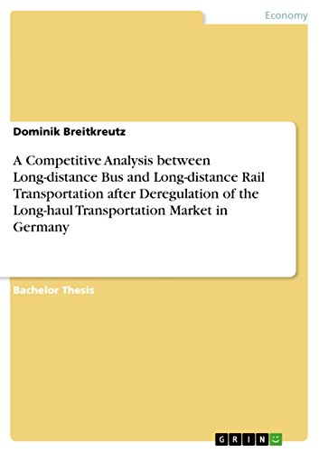 A Competitive Analysis between Long-distance Bus and Long-distance Rail Transportation after Deregulation of the Long-haul Transportation Market in Germany (English Edition)