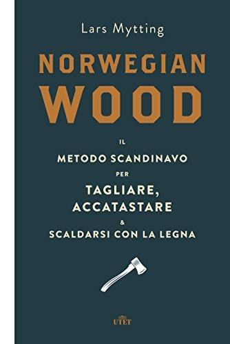 Norwegian wood. Il metodo scandinavo per tagliare, accatastare & scaldarsi con la legna. Con e-book