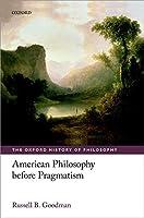 American Philosophy Before Pragmatism (The Oxford History of Philosophy)