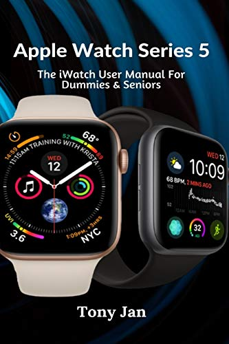 Apple Watch Series 5: The iWatch User Manual For Dummies & Seniors